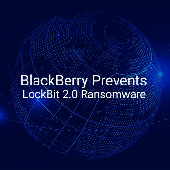 BlackBerry、LockBit 2.0 ランサムウェアを未然に防御